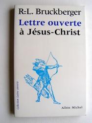 R.L. Bruckberger - Lettre ouverte à Jésus-Christ
