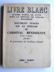 Quatre années de lutte pour la défense de l'Eglise hongroise. Livre Blanc