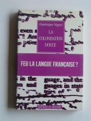 La colonisation douce. Feu la langue française?
