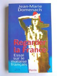 Jean-Marie Domenach - Regarder la France. Essai sur le malaise français