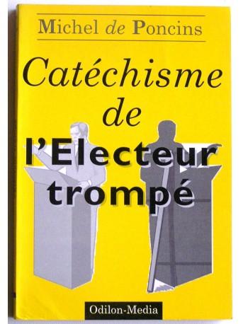 Michel de Poncins - Catéchisme de l'électeur trompé