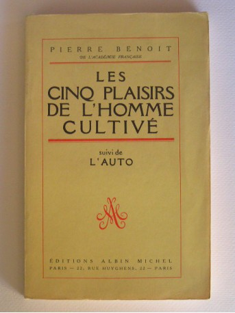 Pierre Benoit - Les cinq plaisirs de l'homme cultivé. Suivi de L'auto