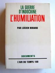 Lucien Bodard - La guerre d'Indochine