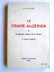 Louis Lavie - Le drame algérien ou la dernière chance pour la France