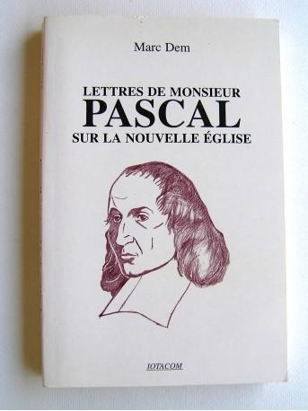 Marc Dem - Lettres de monsieur Pascal sur la nouvelle Eglise