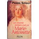 Pierre Sipriot - les soixante derniers jours de Marie-Antoinette