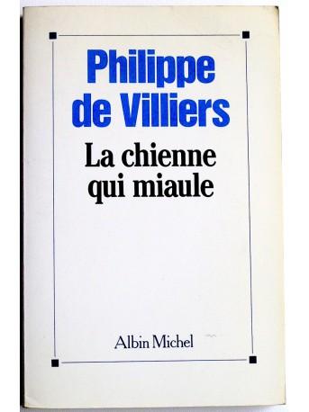 Philippe de Villiers - La chienne qui miaule
