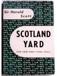 Sir Harold Scott - Scotland Yard par son chef. 1945 - 1953