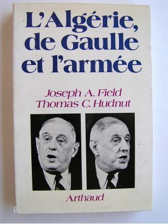 Joseph A. Field et Thomas C. Hudnut - L'Algérie, de Gaulle et l'armée