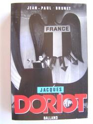 Jean-Paul Brunet - Jacques Doriot. Du communisme au fascisme