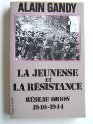 Alain Gandy - La jeunesse et la résistance. Réseau Orion. 1940 - 1944