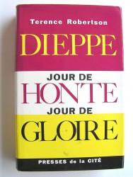 Terence Robertson - Dieppe: jour de honte, jour de gloire