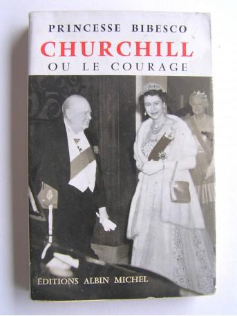 Princesse Bibesco - Churchill ou le courage