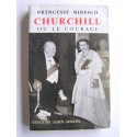 Princesse Bibesco - Churchill ou le courage