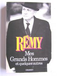 Colonel Rémy - Mes Grands Hommes et quelques autres