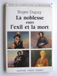 Roger Dupuy - La noblesse entre l'éxil et la mort