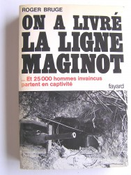 On a livré la ligne Maginot. Et 25 000 hommes invaincus partent en captivités