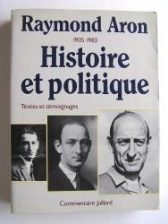 Raymond Aron. 1905 - 1983. Histoire et politique. textes et témoignages