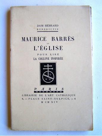 Dom Hébrard - Maurice Barrès et l'Eglise. Pour lire La Colline inspirée