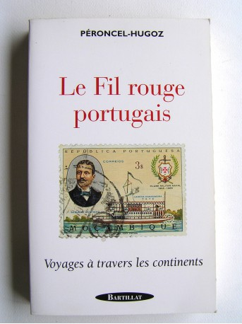 Jean-Pierre Peroncel-Hugoz - Le Fil rouge portugais. Voyages à travers les continents