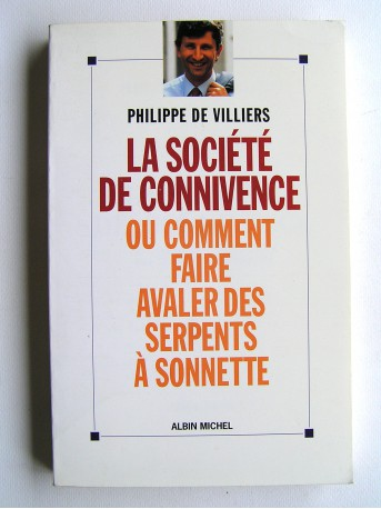 Philippe de Villiers - La société de connivence ou comment faire avaler des serpents à sonnette