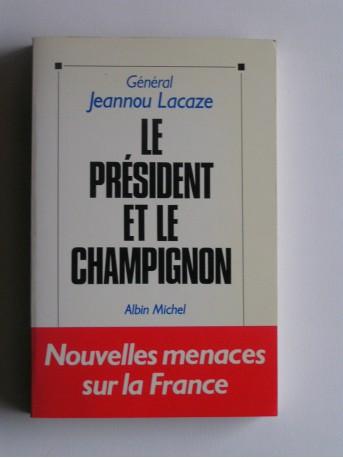général Jeannou Lacaze - Le président et le champignon. Nouvelles menaces sur la France