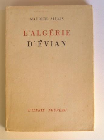 Maurice Allais - L'Algérie d'Evian. Le référendum et la résistance algérienne.