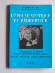 L'épouse mystique du Rédempteur. Marie-Julie Jahenny du tiers ordre de Saint-François d'Assise