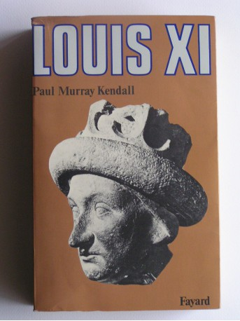 "Paul Murray Kendall - Louis XI. ""L'universelle araigne"""