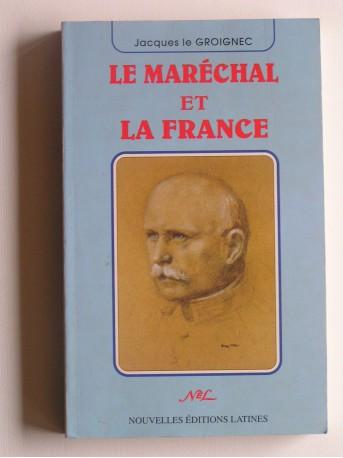 général Jacques Le Groignec - Le Maréchal et la France
