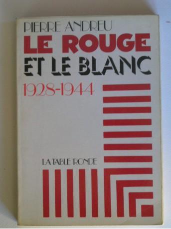 Pierre Andreu - Le rouge et le blanc. 1928 - 1944
