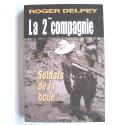 """Roger Delpey - La 2éme compagnie. """"Soldats de la boue"""""""