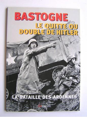 François Cochet - Bastogne. La bataille des Ardennes. Le quitte ou double de Hitler