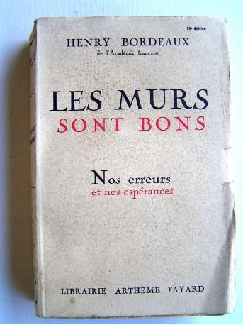 Henry Bordeaux - Les murs sont bons. Nos erreurs et nos espérance