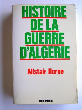 Alistair Horne - Histoire de la guerre d'Algérie