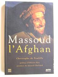 Christophe de Ponfilly - Massoud l'Afghan. Celui que l'Occident n'a pas écouté