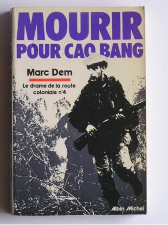 Marc Dem - Mourir pour Cao Bang. Le drame de la Route Coloniale n°4