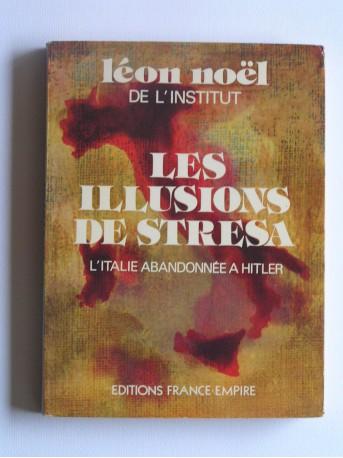 Léon Noël - Les illusions de Stresa. L'Italie abandonnée à Hitler