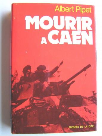 Albert Pipet - Mourir à Caen