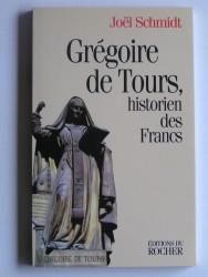 Joël Schmidt - Grégoire de Tours, historien des Francs