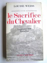 Louise Weiss - Mémoires d'une Européenne. Le sacrifice du Chevalier. 3 septembre 1939, 9 juin 1940