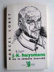 J.-K. Huysmans ou le témoin écorché