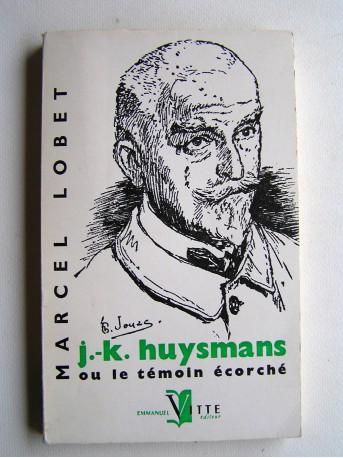 Marcel Lobet - J.-K. Huysmans ou le témoin écorché