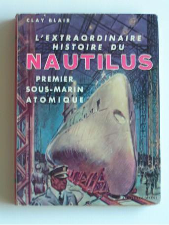 Clay Blair - L'extraordinaire histoire du Natilus, premier sous-marin atomique