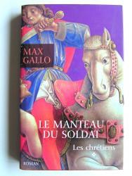 Max Gallo - Les chrétiens. Tome 1. Le manteau du soldat