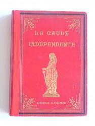La Gaule avant l'histoire et la Gaulle Indépendante