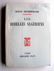 Serge Bromberger - Les rebelles algériens