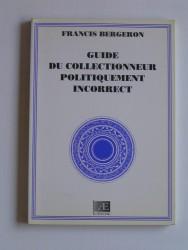 Guide du collectionneur politiquement incorrect
