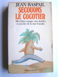 Secouons le cocotier. Mes libres voyages aux Antilles et aux îles de la mer Caraïbe