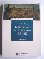Joël Cornette - Histoire de france: l'affirmation de l'Etat absolu. 1515 - 1652